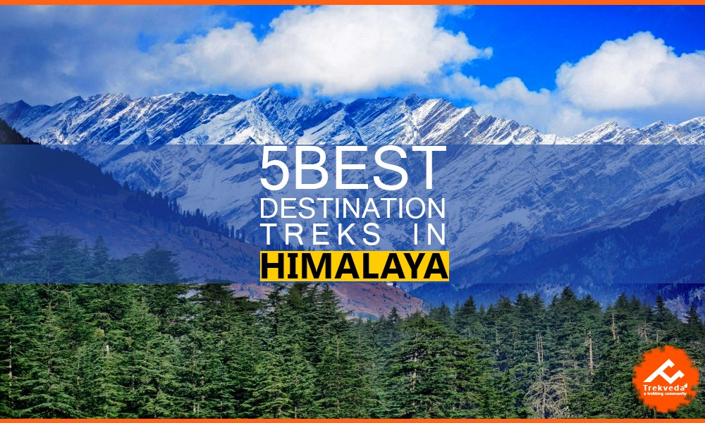 5 Best Destination Treks in Himalaya