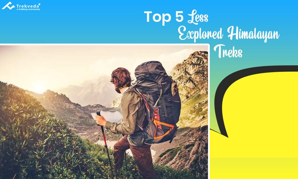 Top 5 Less Explored Himalayan Treks