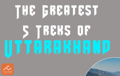 The Greatest 5 Treks of Uttarakhand